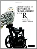A First Course in Statistical Programming with R, W. John Braun and Duncan J. Murdoch, 0521872650