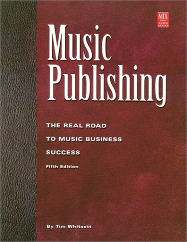 Music Publishing: The Real Road to Music Business Success (Mix Pro Audio - Series Pro Audio Mix