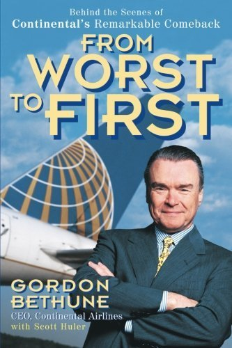 From Worst to First: Behind the Scenes of Continental's Remarkable Comeback by Bethune, Gordon 1st edition (1999) Paperback