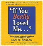 If You Really Loved Me..., Lori H. Gordon, 0831400862