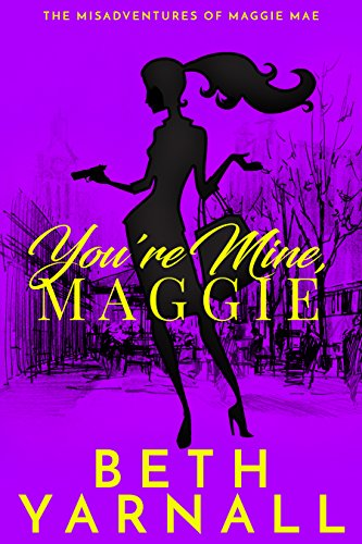 You're Mine, Maggie (A Maggie Mae Misadventure Book 2) by [Yarnall, Beth]