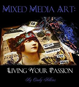 Mixed Media Art: Living Your Passion by [Adkins, Cindy]