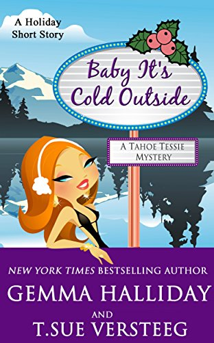 (Baby It's Cold Outside: a Tahoe Tessie Mysteries holiday short story)