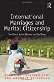 International Marriages and Marital Citizenship: Southeast Asian Women on the Move (Studies in Migration and Diaspora)