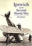 Ipswich in the Second World War, David Jones, 1860773001