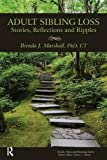 img - for Adult Sibling Loss: Stories, Reflections and Ripples (Death, Value and Meaning Series) book / textbook / text book