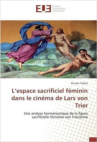 Book L'espace sacrificiel féminin dans le cinéma de Lars von Trier: Une analyse herméneutique de la figure sacrificielle féminine von Trierienne (French Edition)