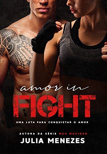 Amor In FIGHT: Uma luta para conquistar o amor por [Menezes, Julia]