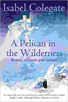 A Pelican in the Wilderness: Hermits, Solitaries and Recluses