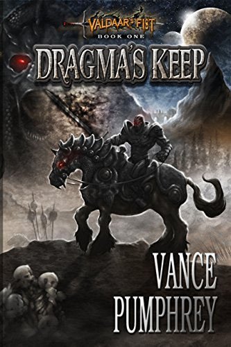 Dragma's Keep (Valdaar's Fist Book 1) by [Pumphrey, Vance]