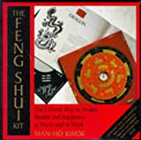 The Feng Shui Kit: The Chinese Way to Health, Wealth and Happiness at Home and at Work
