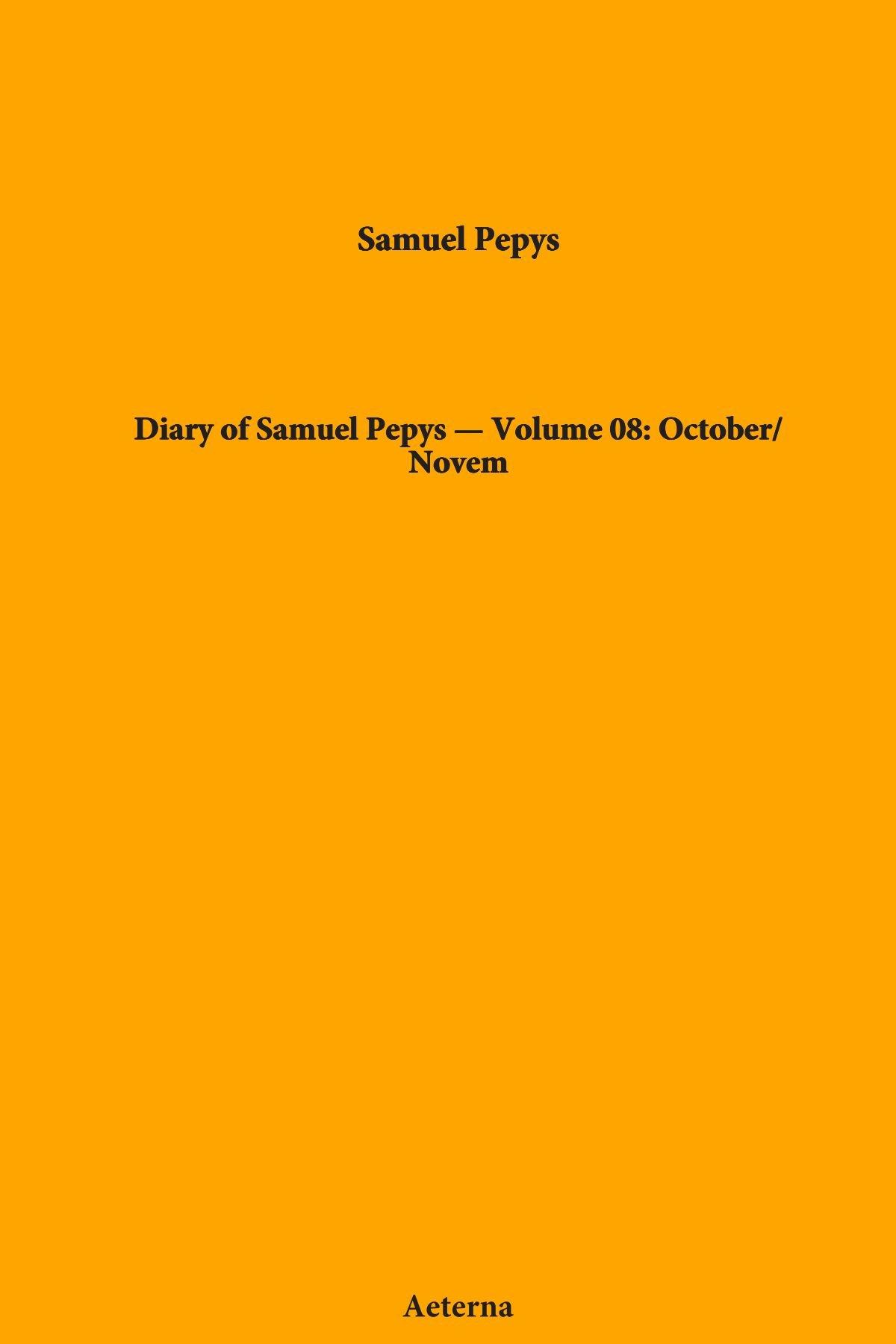 Download Diary of Samuel Pepys — Volume 08: October/Novem ebook