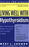 Living Well with Hypothyroidism, Mary J. Shomon, 0060740957