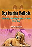 Dog Training Methods: Choosing The Right Way to Train Your Dog