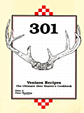 301 Venison Recipes: The Ultimate Deer Hunter's Cookbook
