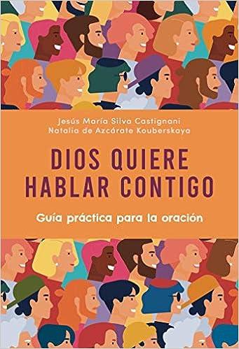 Book's Cover of Dios quiere hablar Contigo: Guía práctica para la oración (Español) Tapa blanda – 28 octubre 2020