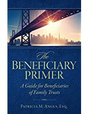 The Beneficiary Primer: A Guide for Beneficiaries of Family Trusts