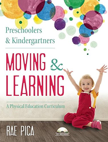 Preschoolers and Kindergartners Moving and Learning: A Physical Education Curriculum (Moving & Learning)