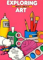 Exploring Art: Create It ~ Display It