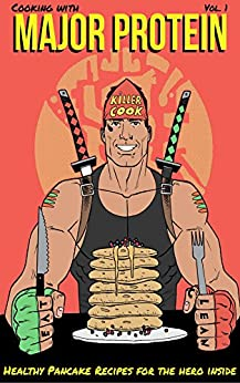 COOKING WITH MAJOR PROTEIN: HEALTHY PANCAKE RECIPES FOR THE HERO INSIDE by [Williams, Stephen  John]