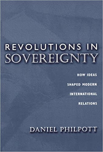 Revolutions in Sovereignty: How Ideas Shaped Modern International