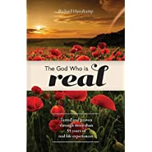 The God Who Is Real: Tested and Proven Through More Than 55 Years of Real Life Experiences.