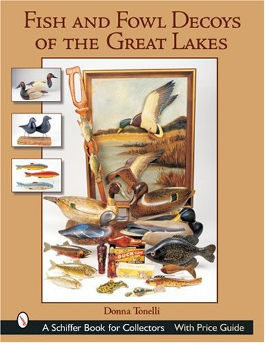 Fish & Fowl Decoys of the Great Lakes (Schiffer Book for Collectors) by Brand: Schiffer Publishing