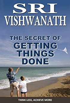 The Secret of Getting Things Done : Think Less To Achieve More by [Vishwanath, Sri]