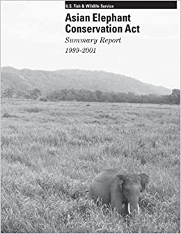 Book Asian Elephant Conservation Act: Summary Report 1999-2001