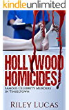 Hollywood Homicides: Famous Celebrity Murders in Tinseltown