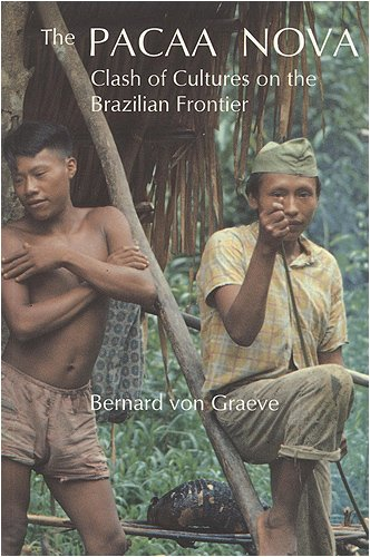 Pacaa Nova: Clash of Cultures on the Brazilian Frontier Bernard von Graeve