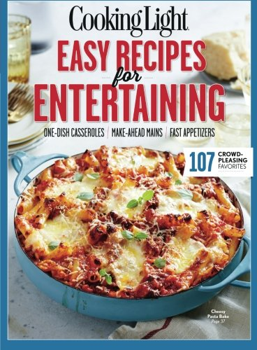 COOKING LIGHT Easy Recipes for Entertaining: 107 Crowd-Pleasing Favorites (Easy Make Ahead Appetizers For A Crowd)