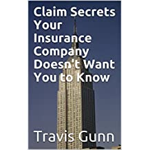 Claim Secrets Your Insurance Company Doesn't Want You to Know