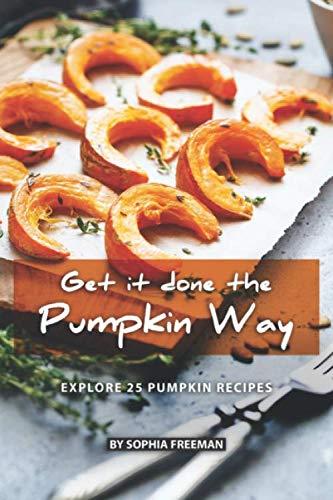 Get it done the Pumpkin Way: Explore 25 Pumpkin Recipes -