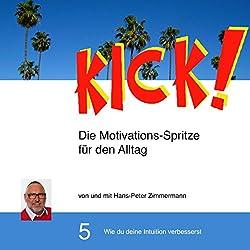 Wie du deine Intuition verbesserst (Kick! 5)