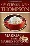 Marriage Is Like Mashed Potatoes, Steven L. Thompson, 1470054663