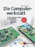 Die Computerwerkstatt: Für PCs, Notebooks, Tablets und Smartphones (inkl. Poster mit Fehlersuchbäumen)