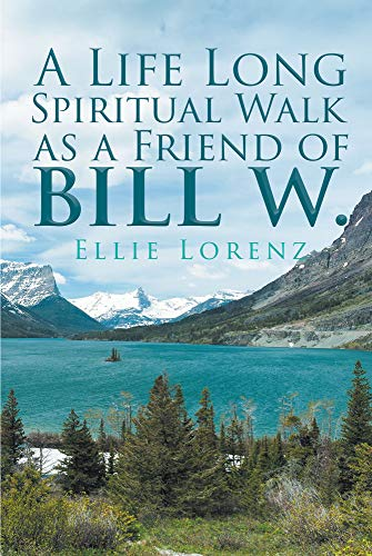 A Life Long Spiritual Walk as a Friend of Bill W.