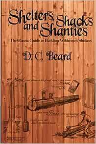 Shelters, Shacks and Shanties   D. C. Beard   …