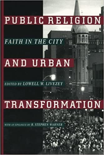 Public Religion and Urban Transformation: Faith in the City (Religion, Race, and Ethnicity)