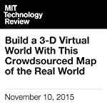 Build a 3-D Virtual World With This Crowdsourced Map of the Real World | Signe Brewster