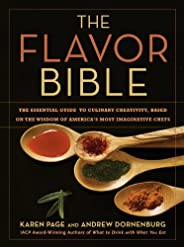 The Flavor Bible: The Essential Guide to Culinary Creativity, Based on the Wisdom of America's Most Imagin
