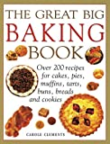 img - for The Great Big Baking Book: Over 200 Recipes For Cakes, Pies, Muffins, Tarts, Buns, Breads And Cookies book / textbook / text book