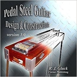 pedal steel guitar design construction version 3 0 r j gluck mark e gluck. Black Bedroom Furniture Sets. Home Design Ideas