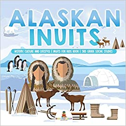 alaskan inuits history culture and lifestyle inuits for kids book 3rd grade social studies professor baby 9781541917361 amazon com books kids book 3rd grade social studies