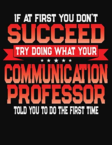 If At First You Don't Succeed Try Doing What Your Communication Professor Told You To Do The First Time: College Ruled Composition Notebook Journal por J M Skinner