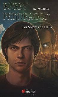 Bobby Pendragon, Tome 10 : Les Soldats de Halla par D.J. MacHale