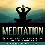 Meditation: Exploring and Unlocking the Subconscious | Madison Miller