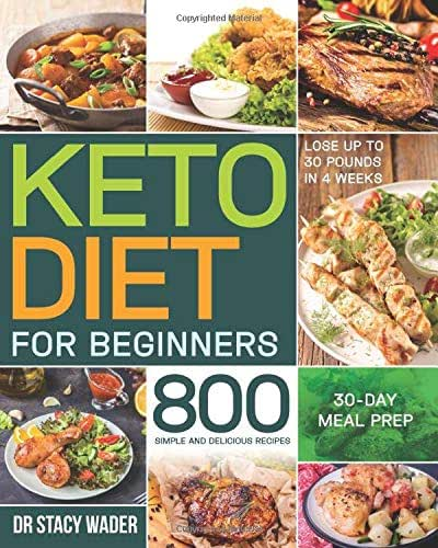 Keto Diet for Beginners: 800 Simple and Delicious Recipes| 30-Day Meal Prep| Lose up to 30 Pounds in 4 Weeks