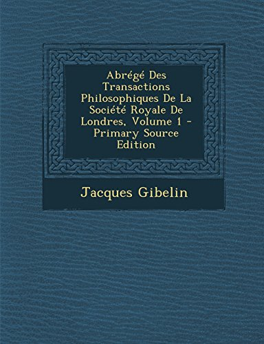 Natural Londres (Abrege Des Transactions Philosophiques de La Societe Royale de Londres, Volume 1 - Primary Source Edition (French Edition))